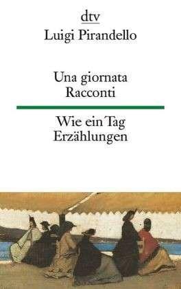 Luigi Pirandello - Una giornata - Wie ein Tag