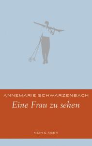 Annemarie Schwarzenbach - Eine Frau zu sehen
