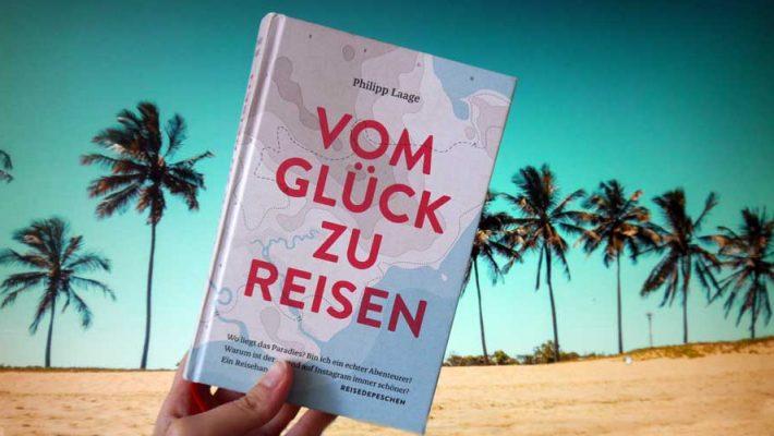 """""""Vom Glück zu reisen"""" - Reisehandbuch von Philipp Laage"""